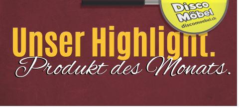 Unser Highlight - Produkt des Monats. Bei Disco Möbel, Marbach.