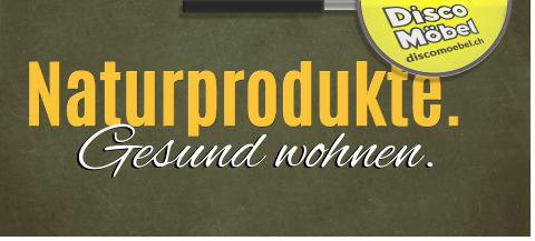 Naturprodukte, gesund leben & wohnen. Bei Disco Möbel, Marbach.